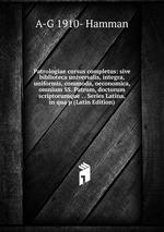 Patrologiae cursus completus: sive biblioteca universalis, integra, uniformis, commoda, oeconomica, omnium SS. Patrum, doctorum scriptorumque . . Series Latina, in qua p (Latin Edition)