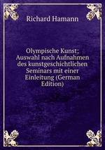Olympische Kunst; Auswahl nach Aufnahmen des kunstgeschichtlichen Seminars mit einer Einleitung (German Edition)