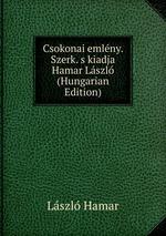 Csokonai emlny. Szerk. s kiadja Hamar Lszl (Hungarian Edition)