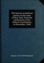 The history of political parties in the state of New York: from the ratification of the federal Constitution to December, 1840