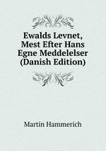 Ewalds Levnet, Mest Efter Hans Egne Meddelelser (Danish Edition)