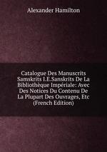 Catalogue Des Manuscrits Samskrits I.E.Sanskrits De La Bibliothque Impriale: Avec Des Notices Du Contenu De La Plupart Des Ouvrages, Etc (French Edition)