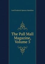 The Pall Mall Magazine, Volume 5