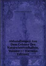 Abhandlungen Aus Dem Gebiete Der Naturwissenschaften, Volume 11 (German Edition)