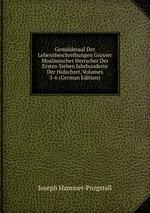 Gemldesaal Der Lebensbeschreibungen Grosser Moslimischer Herrscher. Der Ersten Sieben Jahrhunderte Der Hidschret Volumes 5-6