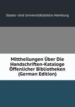 Mittheilungen ber Die Handschriften-Kataloge ffenlicher Bibliotheken (German Edition)