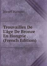 Trouvailles De L`ge De Bronze En Hongrie . (French Edition)