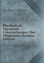 Physikalisch-Chemische Untersuchungen Uber Phagozyten (German Edition)