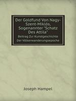 """Der Goldfund Von Nagy-Szent-Mikls, Sogenannter """"Schatz Des Attila"""". Beitrag Zur Kunstgeschichte Der Vlkerwanderungsepoche"""