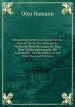 Entwicklungslehre Und Darwinismus: Eine Kritische Darstellung Der Modernen Entwicklungslehre Und Ihrer Erklrungsversuche Mit Besonderer . Des Menschen in Der Natur (German Edition)