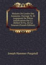 Histoire De L`ordre Des Assassins. Ouvrage Tr. Et Augment De Pices Justificatives Par J.J. Hellert Et P.a. De La Nourais (French Edition)