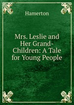 Mrs. Leslie and Her Grand-Children: A Tale for Young People