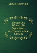 Sinnen Und Minnen: Ein Jugendleben in Liedern (German Edition)