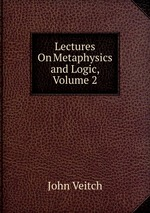 Lectures On Metaphysics and Logic, Volume 2
