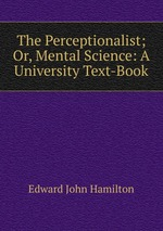 The Perceptionalist; Or, Mental Science: A University Text-Book