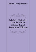 Friedrich Heinrich Jacobi`s Werke, Volume 4, part 3 (German Edition)