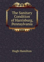 The Sanitary Condition of Harrisburg, Pennsylvania
