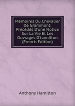 Mmoires Du Chevalier De Grammont: Prcds D`une Notice Sur La Vie Et Les Ouvrages D`hamilton (French Edition)