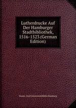 Lutherdrucke Auf Der Hamburger Stadtbibliothek, 1516-1523 (German Edition)