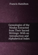 Genealogies of the Hindus Extracted from Their Sacred Writings: With an Introduction and Alphabetical Index