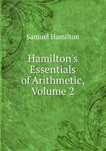 Hamilton`s Essentials of Arithmetic, Volume 2