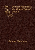 Primary Arithmetic: For Graded Schools, Book 1
