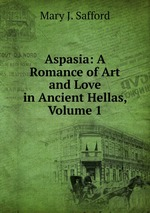 Aspasia: A Romance of Art and Love in Ancient Hellas, Volume 1