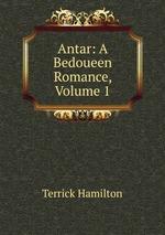 Antar: A Bedoueen Romance, Volume 1