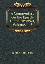 A Commentary On the Epistle to the Hebrews, Volumes 1-2