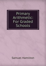 Primary Arithmetic: For Graded Schools