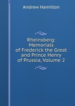Rheinsberg: Memorials of Frederick the Great and Prince Henry of Prussia, Volume 2