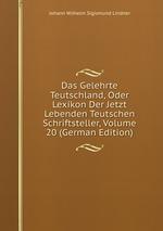 Das Gelehrte Teutschland, Oder Lexikon Der Jetzt Lebenden Teutschen Schriftsteller, Volume 20 (German Edition)