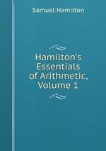 Hamilton`s Essentials of Arithmetic, Volume 1