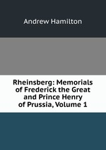 Rheinsberg: Memorials of Frederick the Great and Prince Henry of Prussia, Volume 1