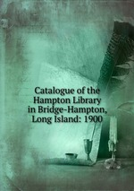 Catalogue of the Hampton Library in Bridge-Hampton, Long Island: 1900