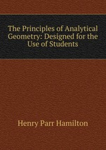 The Principles of Analytical Geometry: Designed for the Use of Students