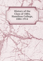 History of the Class of 1884, Hamilton College, 1884-1914