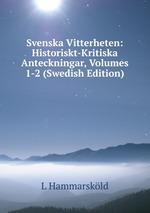 Svenska Vitterheten: Historiskt-Kritiska Anteckningar, Volumes 1-2 (Swedish Edition)