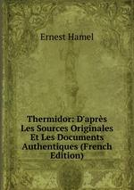 Thermidor: D`aprs Les Sources Originales Et Les Documents Authentiques (French Edition)