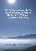 Vie De Saint Franois De Sales: vque Et Prince De Genve, Volume 2 (French Edition)