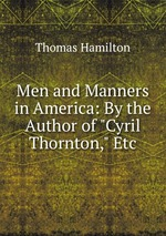 """Men and Manners in America: By the Author of """"Cyril Thornton,"""" Etc"""