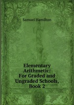 Elementary Arithmetic: For Graded and Ungraded Schools, Book 2