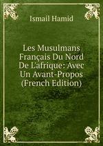 Les Musulmans Franais Du Nord De L`afrique: Avec Un Avant-Propos (French Edition)