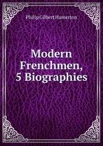 Modern Frenchmen, 5 Biographies
