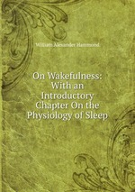 On Wakefulness: With an Introductory Chapter On the Physiology of Sleep