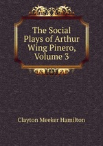 The Social Plays of Arthur Wing Pinero, Volume 3