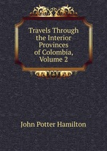 Travels Through the Interior Provinces of Colombia, Volume 2