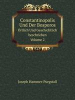 Constantinopolis Und Der Bosporos. rtlich Und Geschichtlich beschrieben Volume 2