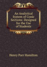 An Analytical System of Conic Sections: Designed for the Use of Students