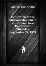 Dedication of the Sullivan Monument at Durham, New Hampshire: Thursday, September 27, 1894